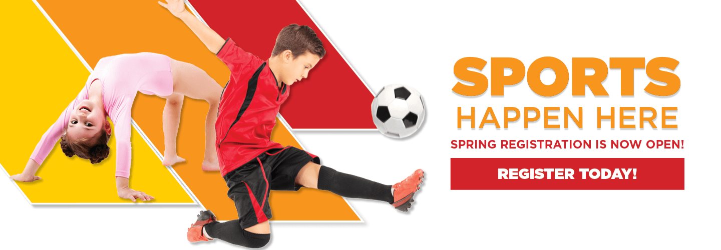 Sports Happen Here - Spring Registration Now Open